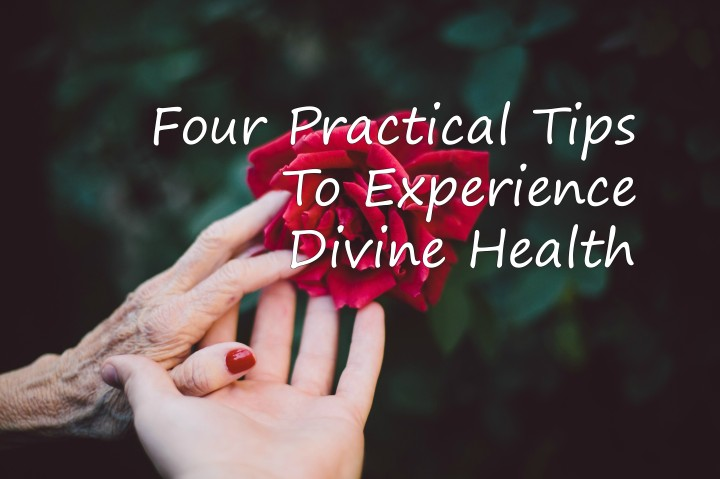 Four Practical Tips to experience divine health