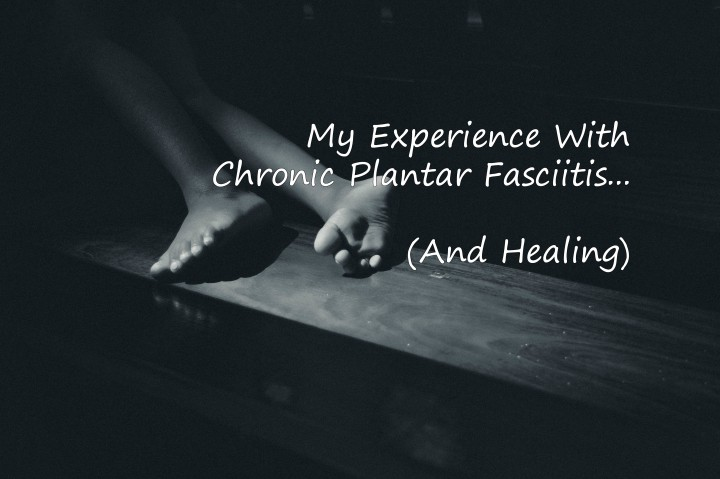 My experience with chronic plantar fasciitis