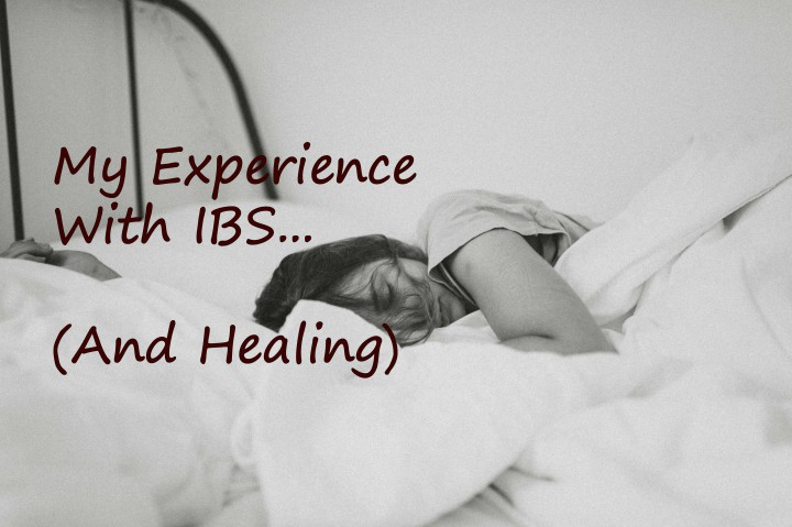 My Experience with IBS And Healing